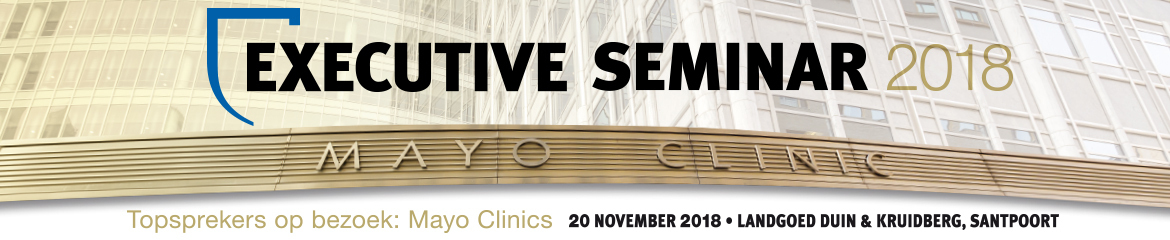 Executive Seminar 2018 Topsprekers op bezoek: Mayo Clinics | 20 november 2018