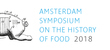 Amsterdam Symposium on the History of Food 2018
