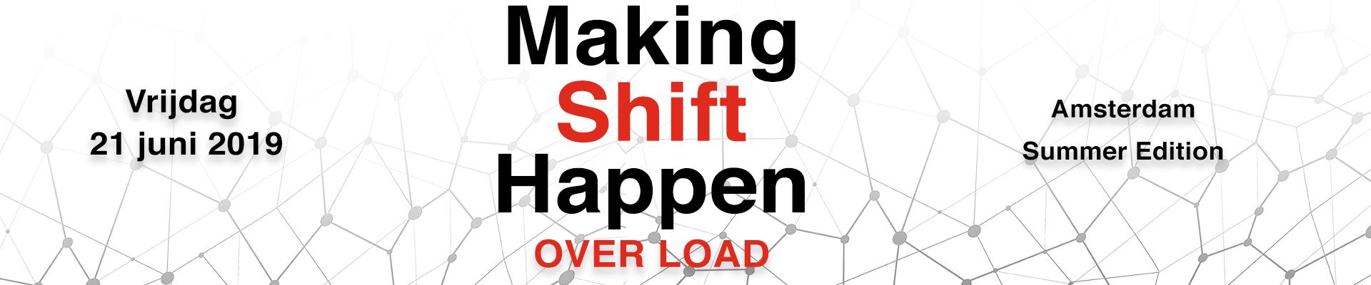 Making Shift Happen 2019 - Summer Edition - OVER LOAD