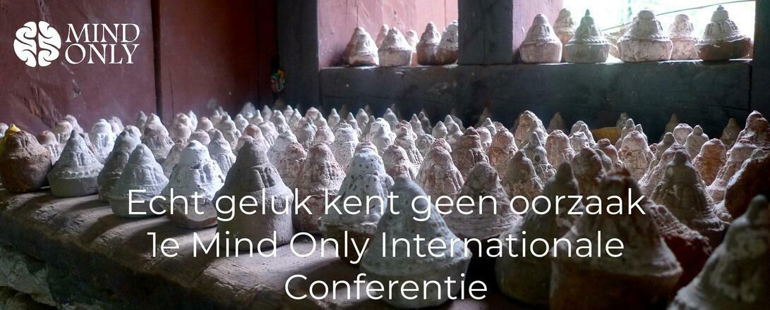 Echt geluk kent geen oorzaak. 1e Mind Only internationale conferentie 2019