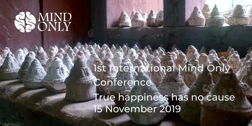 1st International Mind Only Conference, True happiness has no cause