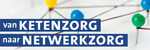 Van ketenzorg naar Netwerkzorg | 2 september 2020