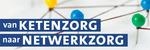 Van ketenzorg naar Netwerkzorg | 22 april 2020