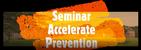 Accelerate prevention!