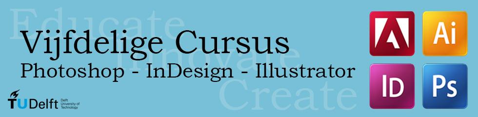 Vijfdelige cursus Photoshop-InDesign-Illustrator start 7 mei 2014