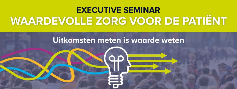 Executive seminar: Waardevolle zorg voor de patiënt overig   23 januari 2018