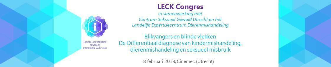 LECK congres 2018, Blikvangers en blinde vlekken! De differentiaal diagnose van kindermishandeling, dierenmishandeling en seksueel misbruik