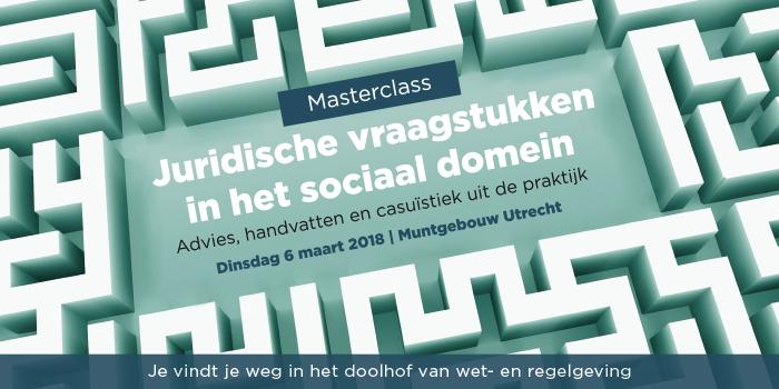 Masterclass Juridische vraagstukken in het sociaal domein | 6 maart 2018